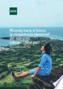 MIRANDO HACIA EL FUTURO: LA COMPETENCIA TRANSVERSAL DEL LIDERAZGO. LIDERAR...¿PARA QUÉ?