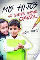 MIS HIJOS NO QUIEREN HABLAR ESPAÑOL, QUE HAGO?