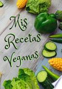 MIS Recetas Veganas: Cuaderno de Recetas En Blanco. Libro Con 100 Fichas Con Recetas Sanas de Cocina Para Completar. Platos Familiares Salu