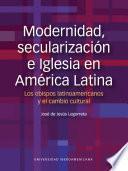 Modernidad, secularización e Iglesia en América Latina. Los obispos latinoamericanos y el cambio cultural