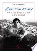 Morir cerca del mar. Apuntes sobre la vida y la obra de Reinaldo Arenas