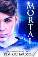 Mortal (Guardianes Del Alma Libro 6)