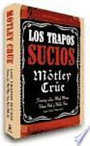 Mötley Crüe, los trapos sucios : confesiones del grupo de rock más infame del mundo