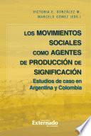 Movimientos Sociales como agentes de producción de significación. Estudios de caso en Argentina y Colombia