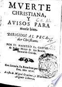Muerte christiana, y auidos para morir bien. Dirigidos al pecador christiano. Por el maestro fr. Gaspar de Auiles Monje ..