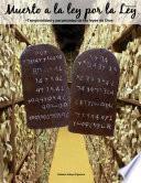 Muerto a la ley por la Ley –Temporalidad y perpetuidad de las leyes de Dios-