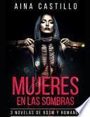 Mujeres En Las Sombras: 3 Novelas de Bdsm Y Romance