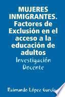 MUJERES INMIGRANTES. Factores de Exclusión en el acceso a la educación de adultos