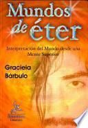 Mundos de éter: interpretación del mundo desde una mente espiritual y reflexiva
