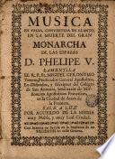 Música ... convertida en llanto en la muerte de ... D. Phelipe V