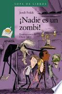 ¡Nadie es un zombi!