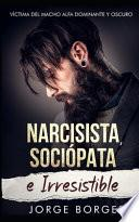 Narcisista, Sociópata e Irresistible
