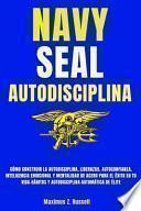 Navy Seal-Autodisciplina-Cómo Construir La Autodisciplina, Liderazgo, Autoconfianza, Inteligencia Emocional Y Mentalidad de Acero Para El Éxito En Tu Vida-Hábitos Y Autodisciplina Automática de Élite