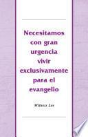 Necesitamos con gran urgencia vivir exclusivamente para el evangelio