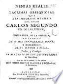Nenias reales y lágrimas obsequiosas, que a la inmortal memoria del Gran Carlos Segundo Rey de las Españas ...