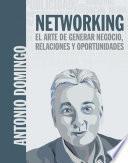 Networking. El arte de generar negocio, relaciones y oportunidades
