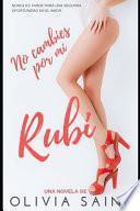 No Cambies Por Mí, Rubí: Novela Romántica