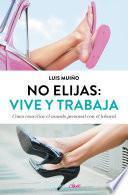 No elijas: vive y trabaja (edición actualizada)