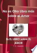 No es Otro Libro más Sobre el Amor - Es EL LIBRO sobre EL AMOR