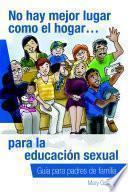 No hay mejor lugar como el hogar…para la educación sexual