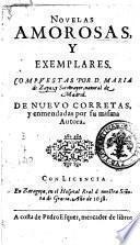 Novelas amorosas, y exemplares. Compuestas por d. Maria de Zayas y Sotomayor, natural de Madrid. De nuevo correctas, y enmendadas por su misma autora