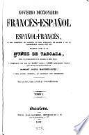 Novisimo diccionario francés-español y español-francés: Diccionario francés-español. [2] Dictionnaire espagnol-français