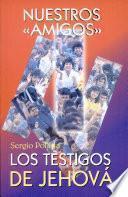 NUESTROS AMIGOS LOS TESTIGOS DE JEHOVÁ