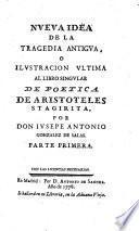 Nueva Idea De La Tragedia Antigva, O Ilvstracion Vltima Al Libro Singvlar De Poetica De Aristoteles Stagirita