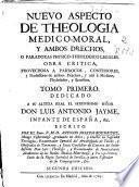 Nuevo aspecto de theologia medico-moral, y ambos drechos [sic], o paradoxas physico-theologico legales