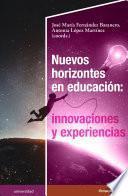Nuevos horizontes en educación: innovaciones y experiencias