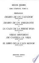 Obra completa: Prólogo. Diario de un cazador. Diario de un emigrante. La casade la perdiz roja. Viejas historias de Castilla la Vieja. El libro de la casa menor