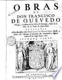 Obras de don Francisco de Quevedo Villegas, Cavallero de la Orden de Santiago ...