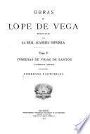 Obras de Lope de Vega ; publicadas por la Real Academia Española: Comedias de vidas de santos y leyendas piadosas (conclusión). Comedias pastoriles