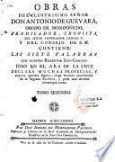 Obras del ilustrisimo señor Don Antonio de Guevara, obispo de Mondoñedo, predicador, cronista y del consejo de S. M. Contiene : todos los misterios del Monte Calvario,... Nuevamente corregido y enmendado por el R. P. F. Alonso de Orozco...