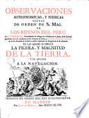 Observaciones astronómicas y phisicas hechas de orden de S. Mag. en los Reynos del Peru