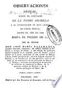 Observaciones médicas sobre el contagio de la fiebre amarilla y su introduccion en esta ciudad en varias épocas desde el año de 1800 hasta el pasado de 21