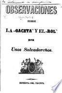 """Observaciones sobre la """"Gaceta"""" y el """"Rol."""" (Ecsámen imparcial de ambos periódicos en lo que toca á la cuestion de """"venta de las islas de la Bahia de Conchagua."""") Por unos Salvadoreños"""