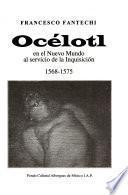 Océlotl en el nuevo mundo al servicio de la inquisición, 1568-1575