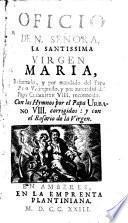 Oficio de N. Señora, la Santissima Virgen Maria, reformado ... con los Hymnos por el Papa Urbano VIII. corrigidos
