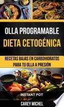 Olla programable: Dieta Cetogénica: Recetas Bajas en Carbohidratos Para Tu Olla A Presión (Instant Pot)
