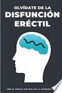 Olvídate de la Disfunción Eréctil Consejos Prácticos Para la Disfunción Eréctil