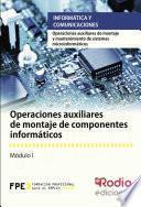 Operaciones auxiliares de montaje de componentes informáticos. Operaciones auxiliares de montaje y mantenimiento de sistemas microinformáticos