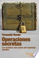 Operaciones secretas: Las acciones más sucias del espionaje mundial