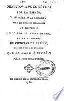 Oración apologética por la España y su mérito literario, para que sirva de exornación al discurso leido por el abate Denina en la Academia de Ciencias de Berlín, respondiendo a la qüestión ¿qué se debe a España?
