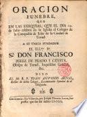 Oración funebre que en las exequias del Ilmo. Sr. Don Francisco Perez de Prado y Cuesta, dixo en la Ciudad de Teruel el M.R.P. Juan Antonio Arnal
