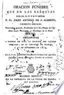 Oración fúnebre que en las exêquias por ... Fr. Josef Antonio de S. Alberto, Carmelita descalzo, ... celebradas ... en su convento de Madrid a 30 de noviembre de 1804,