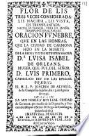 Oracion funebre que en las honras, que la ciudad de Carmona hizo en la muerte de la reina viuda nuestra señora Da. Luisa Isabel de Orleans ...