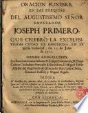 Oracion Funebre,en las Exequias del Augustissimo Señor Emperador Joseph Primero,que celebró la Excelentissima Ciudad de Barcelona,en su Iglesia Cathedral,dia 11.de Julio de 1711...