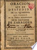 Oración que en despedida de la Quaresma que predicó en el Templo Metrop. de el Salvador de Zaragoza año 1743 dixo el P. D. Juan Chrysostomo de Horiz, Monge Cisterciense...