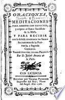 Oraciones y meditaciones para assistir con devocion y respecto al Santo Oficio de la Misa y para recibir ... los Santos Sacramentos de la Penitencia y Sagrada Comunion